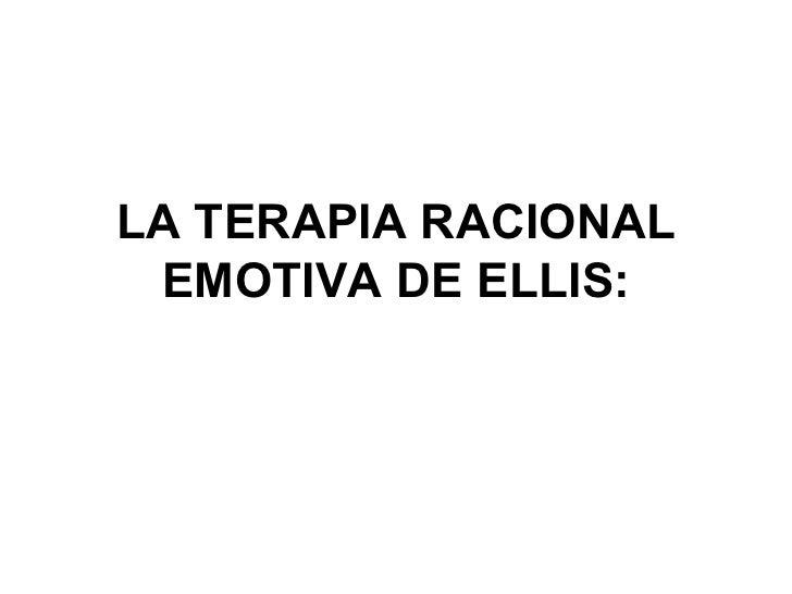 LA TERAPIA RACIONAL EMOTIVA DE ELLIS: