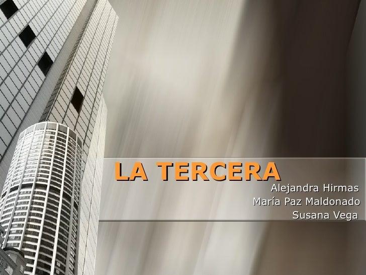 LA TERCERA Alejandra Hirmas María Paz Maldonado Susana Vega