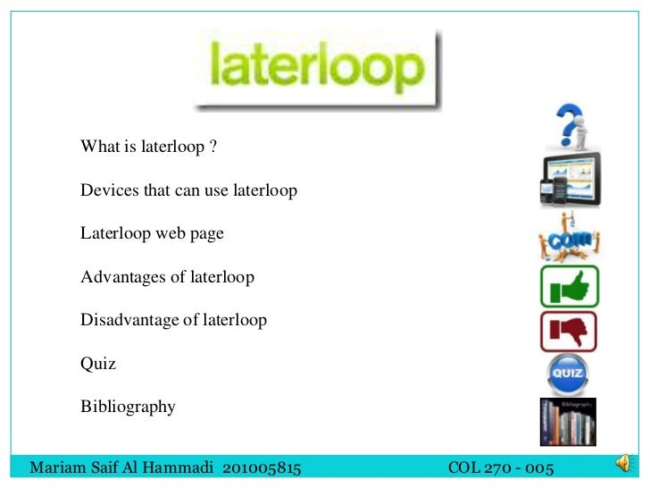 What is laterloop ?      Devices that can use laterloop      Laterloop web page      Advantages of laterloop      Disadvan...