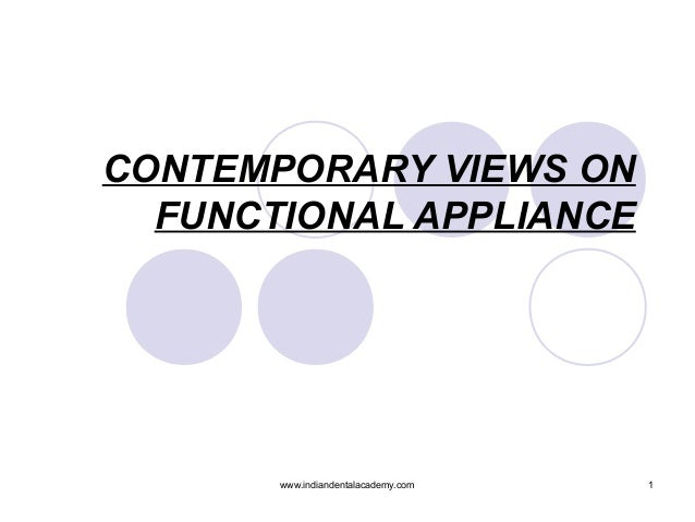 CONTEMPORARY VIEWS ON FUNCTIONAL APPLIANCE  www.indiandentalacademy.com  1