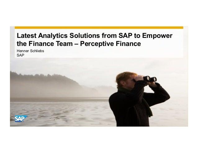 Latest Analytics Solutions from SAP to Empowerthe Finance Team – Perceptive FinanceHenner SchliebsSAP