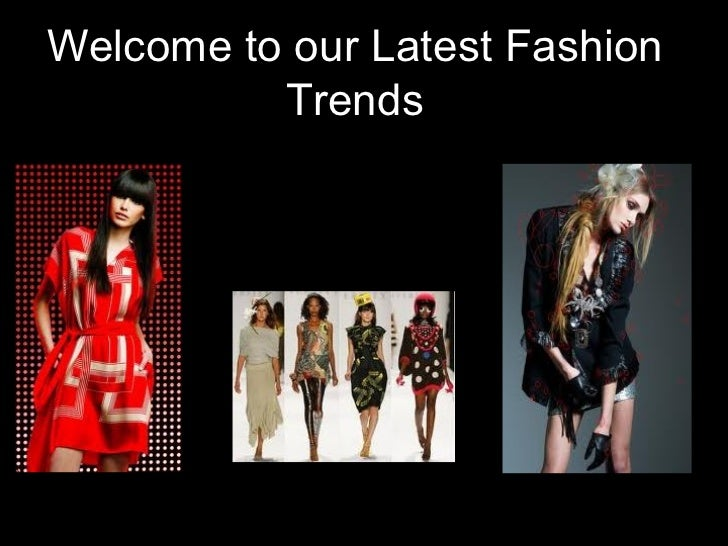 Welcome to our Latest Fashion          Trends