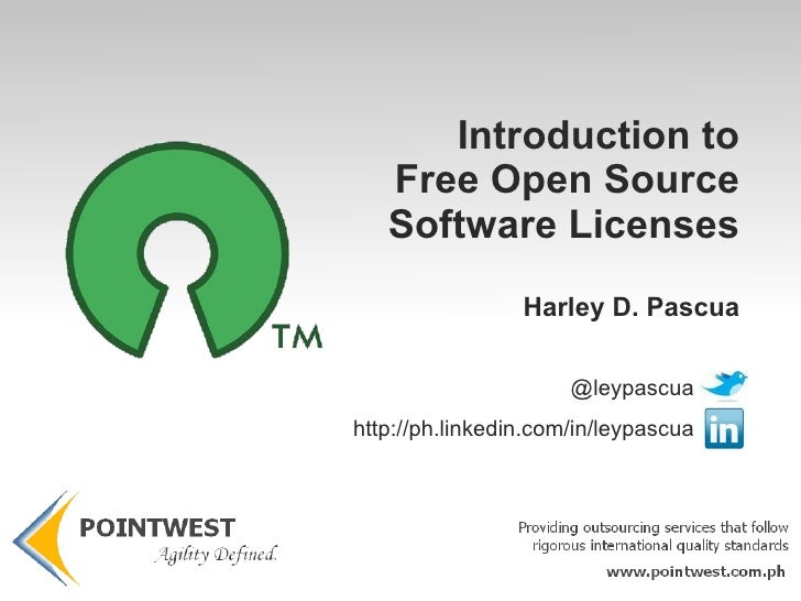 Introduction to Free Open Source Software Licenses Harley D. Pascua @leypascua http://ph.linkedin.com/in/leypascua