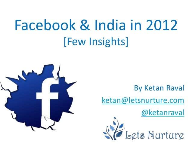 Facebook & India in 2012       [Few Insights]                       By Ketan Raval               ketan@letsnurture.com    ...