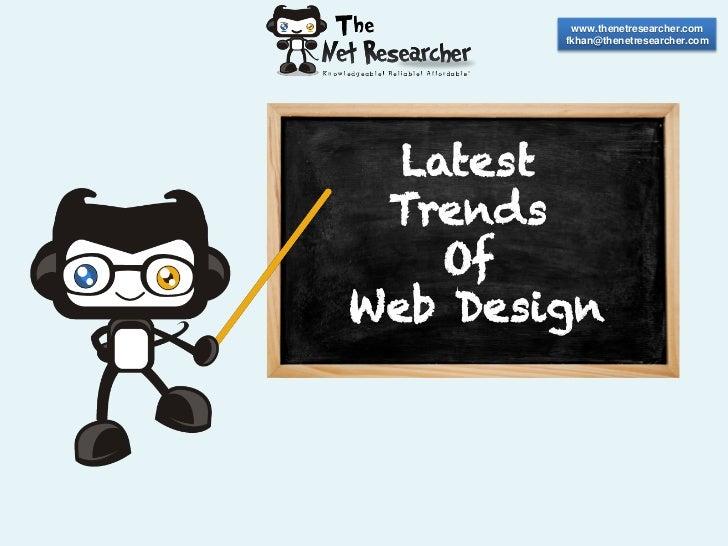 www.thenetresearcher.com        fkhan@thenetresearcher.com  Latest Trends    OfWeb Design
