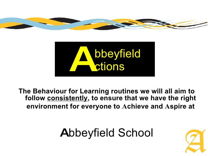 bbeyfield ctions <ul><li>The Behaviour for Learning routines we will all aim to follow  consistently , to ensure that we h...