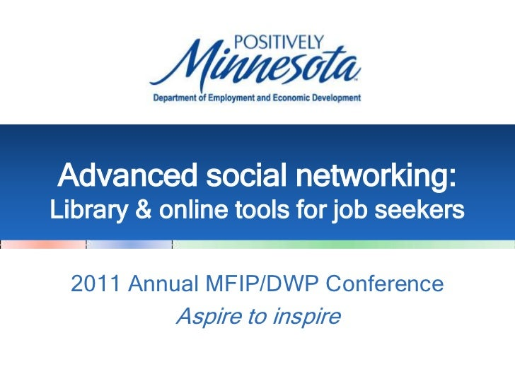 Advanced social networking: Library & online tools for job seekers<br />2011 Annual MFIP/DWP Conference<br />Aspire to ins...