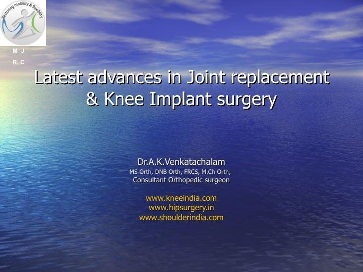 Dr.A.K.Venkatachalam MS Orth, DNB Orth, FRCS, M.Ch Orth ,  Consultant Orthopedic surgeon www.kneeindia.com www.hipsurgery....