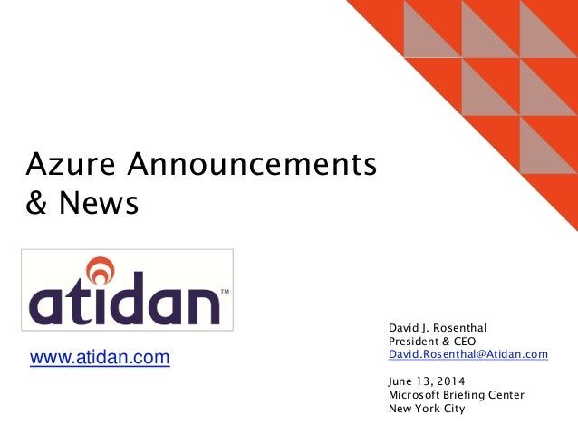 Latest Microsoft Azure Solutions and Announcements - Presented by atidan june 13-2014