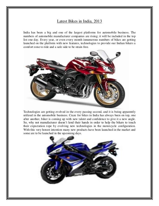 Latest Bikes in India, 2013India has been a big and one of the largest platforms for automobile business. Thenumbers of au...