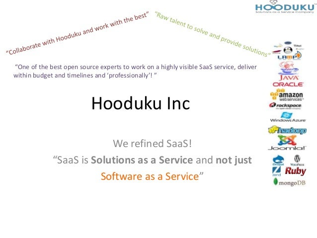 "Hooduku IncWe refined SaaS!""SaaS is Solutions as a Service and not justSoftware as a Service""""One of the best open source ..."