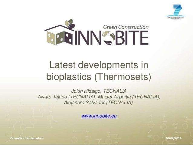 Latest developments in bioplastics (Thermosets) Jokin Hidalgo, TECNALIA Alvaro Tejado (TECNALIA), Maider Azpeitia (TECNALI...