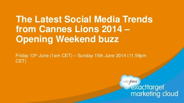 The Latest Social Media Trends from Cannes Lions 2014 – Opening Weekend buzz Friday 13th June (1am CET) – Sunday 15th June...