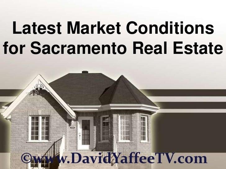 Latest Market Conditions for Sacramento Real Estate<br />©www.DavidYaffeeTV.com<br />