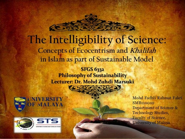 The Intelligibility of Science:  Concepts of Ecocentrism and Khalifah  in Islam as part of Sustainable Model              ...