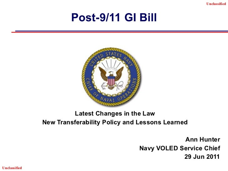 Post-9/11 GI Bill Latest Changes in the Law New Transferability Policy and Lessons Learned Ann Hunter Navy VOLED Service C...