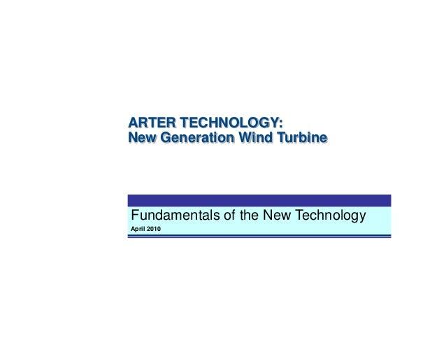 Fundamentals of the New Technology April 2010 ARTER TECHNOLOGY: New Generation Wind Turbine