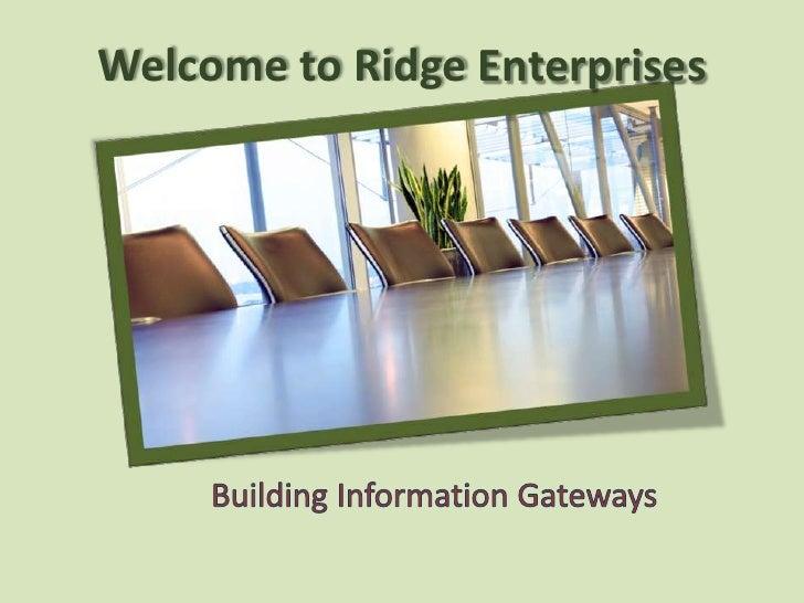 Welcome to Ridge Enterprises<br />Building Information Gateways<br />