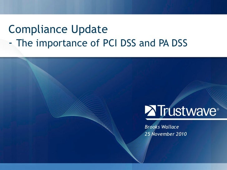 Compliance Update- The importance of PCI DSS and PA DSS                            Brooks Wallace                         ...