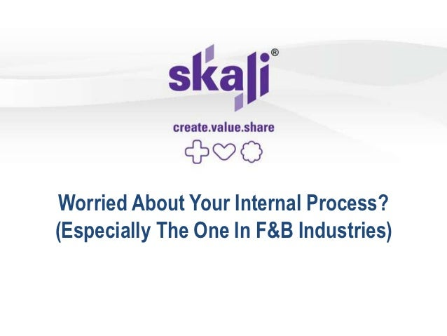 Worried About Your Internal Process?(Especially The One In F&B Industries)