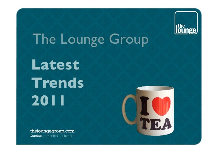 The Lounge Group	Latest 	Trends	2011
