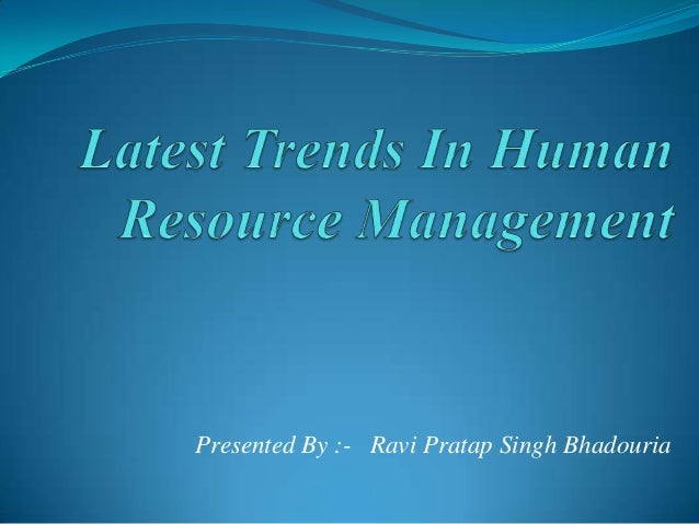 Latest trends in human resource management  (By- Ravi Thakur from CMD)