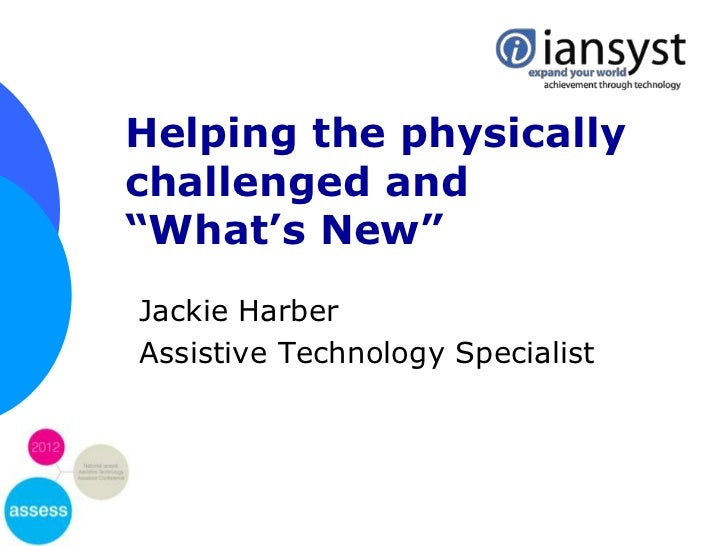 "Helping the physicallychallenged and""What's New""Jackie HarberAssistive Technology Specialist"