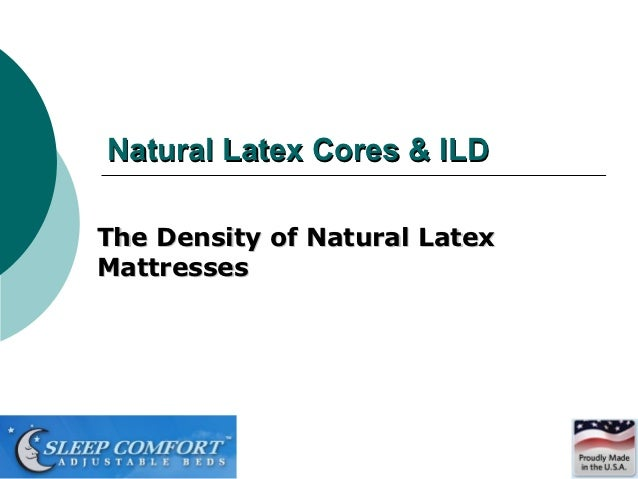 Natural Latex Cores & ILDThe Density of Natural LatexMattresses