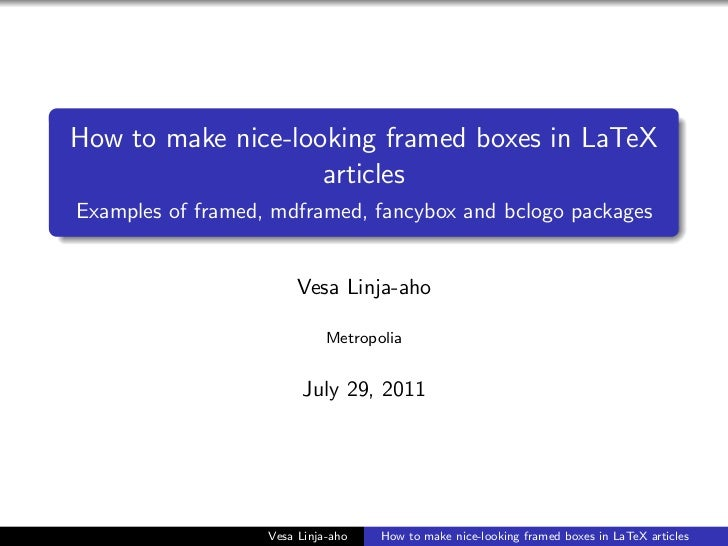 How to make nice-looking framed boxes in LaTeX                    articlesExamples of framed, mdframed, fancybox and bclog...
