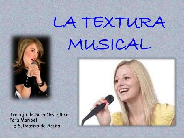 LA TEXTURA MUSICAL Trabajo de Sara Orviz Rico Para Maribel I.E.S. Rosario de Acuña