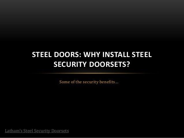 Some of the security benefits…STEEL DOORS: WHY INSTALL STEELSECURITY DOORSETS?Latham's Steel Security Doorsets