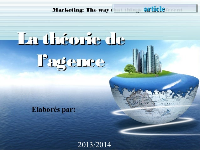 article Marketing: The way that things look different article  La théorie de l'agence Elaborés par:  2013/2014