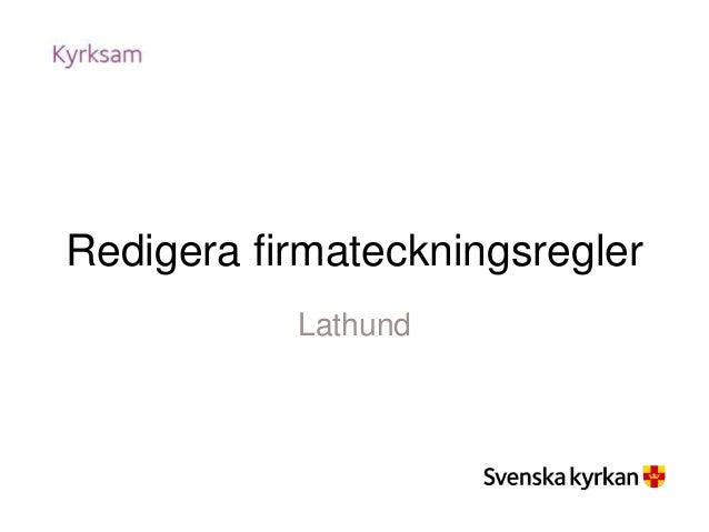Redigera firmateckningsregler Lathund