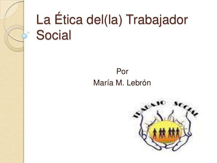 La ética del(la) trabajador social