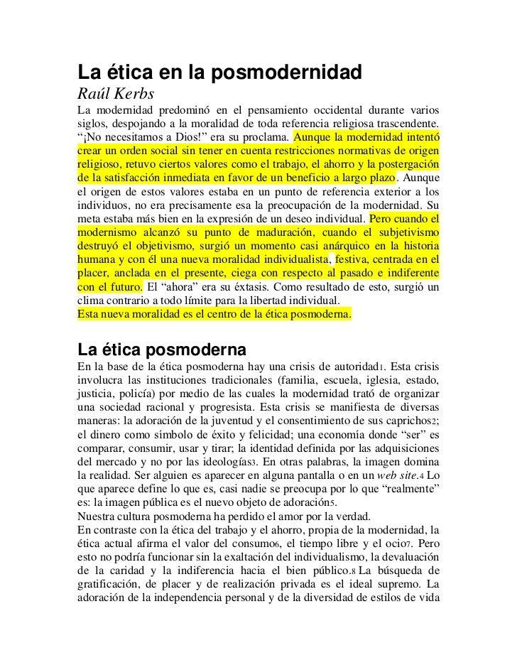 La ética en la posmodernidadRaúl KerbsLa modernidad predominó en el pensamiento occidental durante variossiglos, despojand...