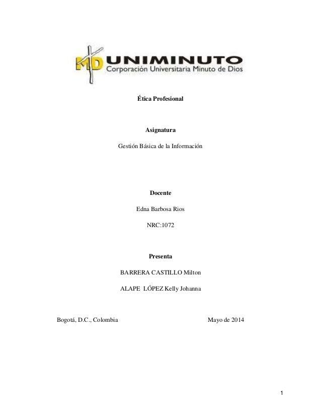1 Ética Profesional Asignatura Gestión Básica de la Información Docente Edna Barbosa Rios NRC:1072 Presenta BARRERA CASTIL...