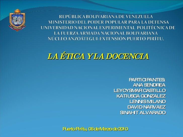 PARTICIPANTES: ANA SENDREA LEYCYSMAR CASTILLO KATIUSCA GONZALEZ LENNIS MILANO DAVID NARVAEZ SINAHIT ALVARADO Puerto Pirítu...