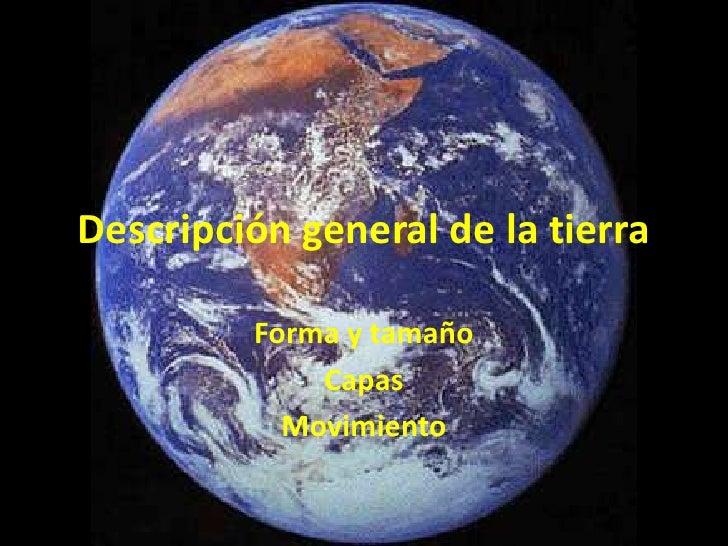 Descripción general de la tierra<br />Forma y tamaño<br />Capas<br />Movimiento<br />