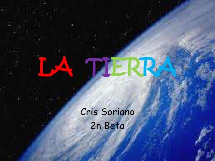 LA  TIERRA<br />Cris Soriano <br />2n Beta<br />