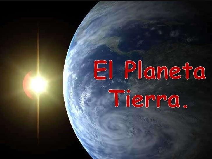 El planeta Tierra.
