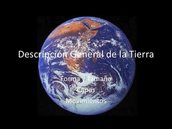 Descripción General de la Tierra           Forma y Tamaño              Capas           Movimientos