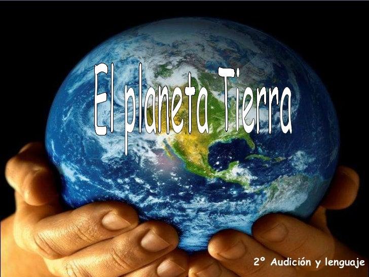 El planeta Tierra 2º Audición y   lenguaje