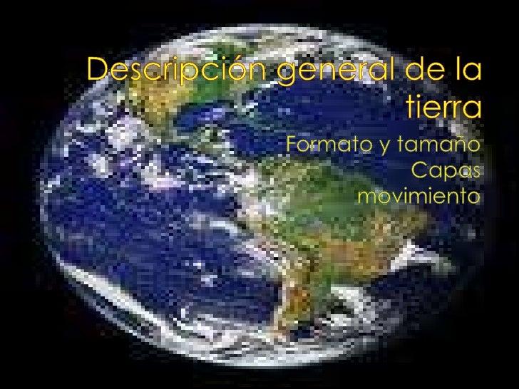 Descripción general de la tierra<br />Formato y tamaño <br />Capas<br />movimiento<br />