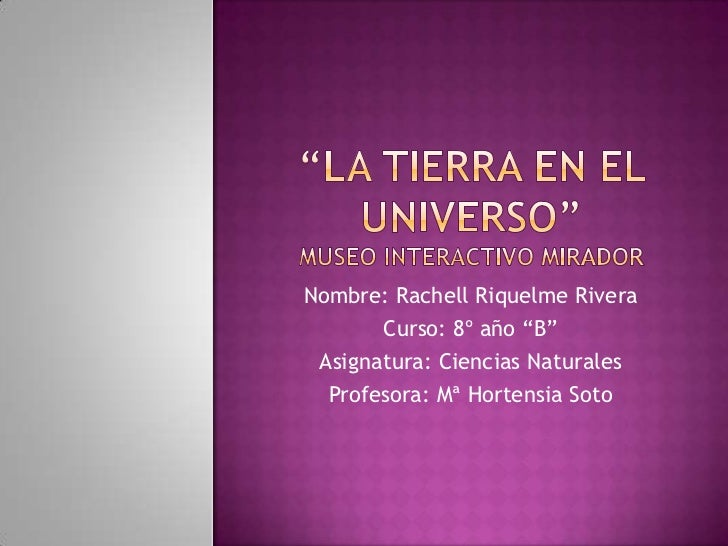 """Nombre: Rachell Riquelme Rivera       Curso: 8º año """"B"""" Asignatura: Ciencias Naturales  Profesora: Mª Hortensia Soto"""