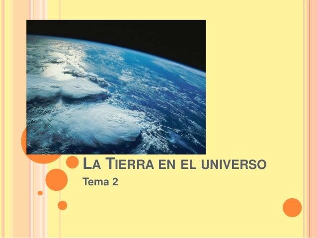 LA TIERRA EN EL UNIVERSO Tema 2