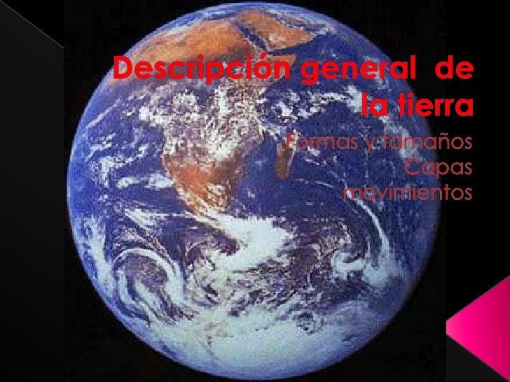 Descripción general  dela tierra<br />Formas y tamaños <br />Capas<br />movimientos<br />