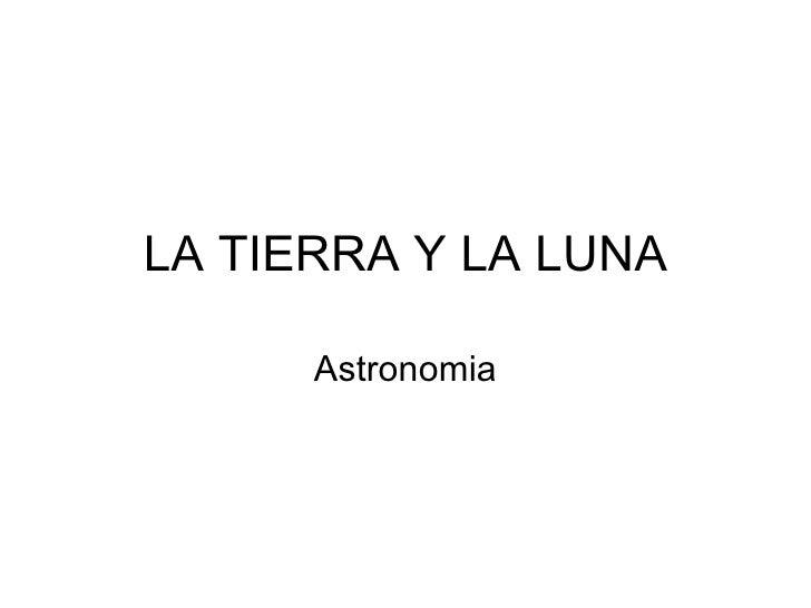 LA TIERRA Y LA LUNA Astronomia