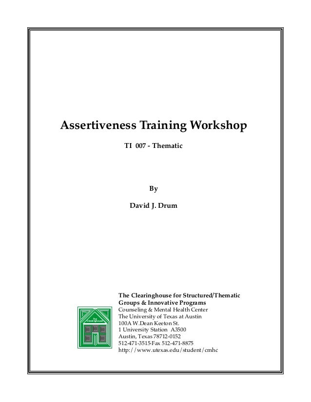Assertiveness Training Workshop TI 007 - Thematic  By David J. Drum  The Clearinghouse for Structured/Thematic Groups & In...
