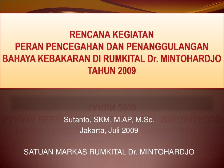 Sutanto, SKM, M.AP, M.Sc.            Jakarta, Juli 2009SATUAN MARKAS RUMKITAL Dr. MINTOHARDJO