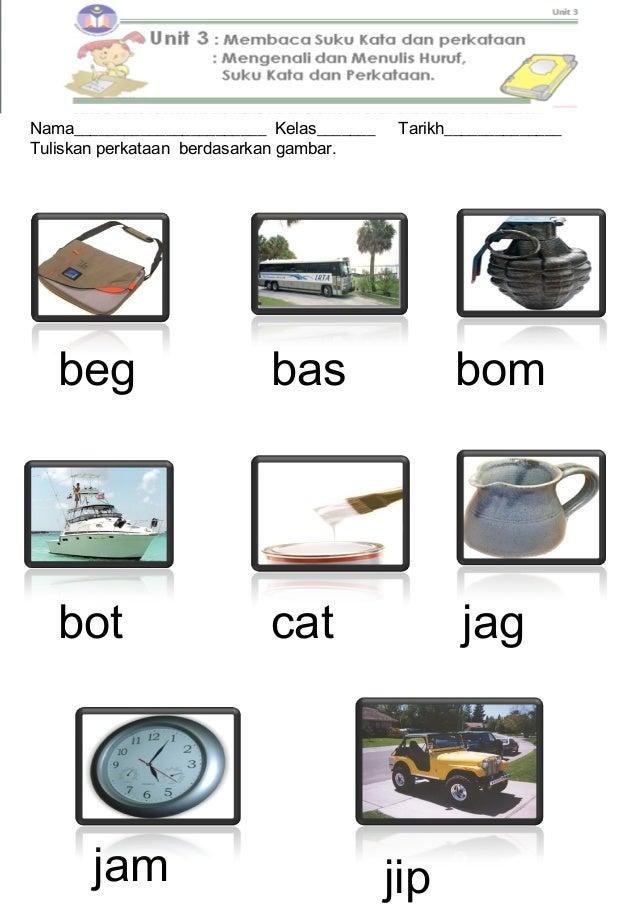Nama_______________________ Kelas_______ Tarikh______________Tuliskan perkataan berdasarkan gambar.beg bas bombot cat jagj...